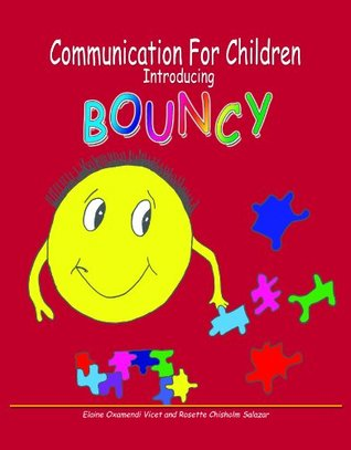 Communication for Children: Introducing Bouncy  by  Elaine Oxamendi Vicet