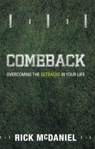 Comeback: Overcoming the Setbacks in Your Life  by  Rick McDaniel