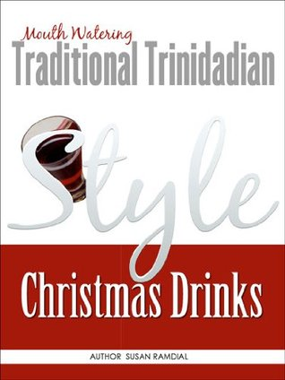 Traditional Trinidadian Mouth Watering  Christmas Drinks  by  Susan Ramdial