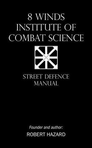 8 Winds Institute of Combat Science: Street Defence Manual Robert Hazard