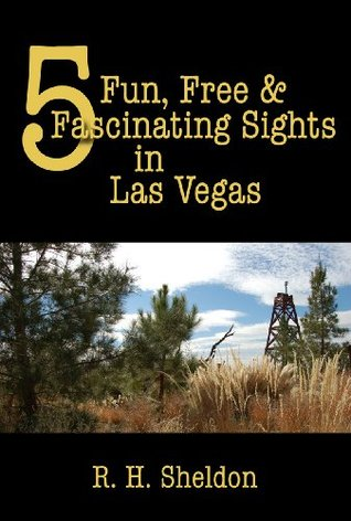 5 Fun, Free & Fascinating Sights in Las Vegas (5-Spot ebook travel series)  by  R. H. Sheldon