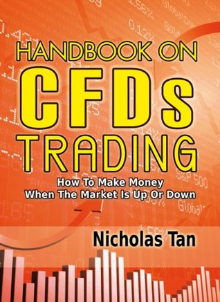 Handbook On CFDs Trading: How to Make Money When the Market Is Up or Down Nicholas Tan