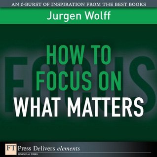 How to Focus on What Matters  by  Jürgen Wolff