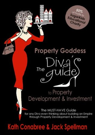 Property Goddess:  The Divas Guide to Property Development & Investment Kath Conabree