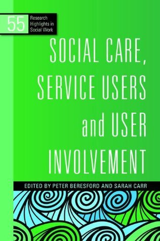 Social Care, Service Users and User Involvement Peter Beresford