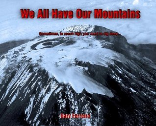 We All Have Our Mountains  by  Gary Ferreira