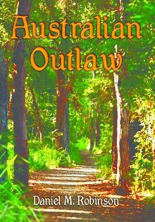 Australian Outlaw Daniel M. Robinson