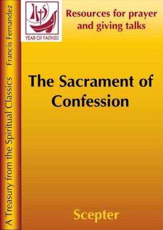 Year of Faith Treasury - The Sacrament of Confession  by  Francis Fernandez