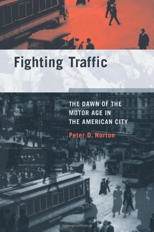 Fighting Traffic: The Dawn of the Motor Age in the American City (Inside Technology) Peter D. Norton