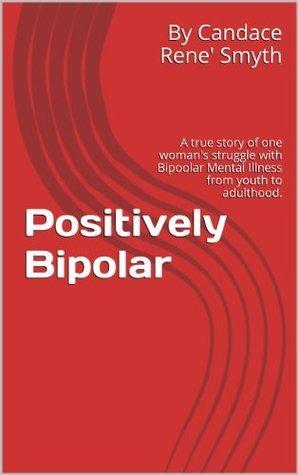 Positively Bipolar  by  Candace Rene Smyth