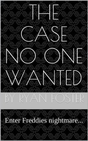 The Case No One Wanted: Enter Freddies nightmare...  by  ryan foster