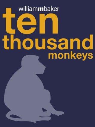 10,000 Monkeys  by  William M. Baker