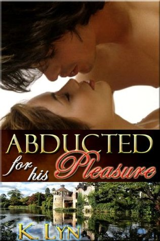 Abducted for his Pleasure  by  K. Lyn