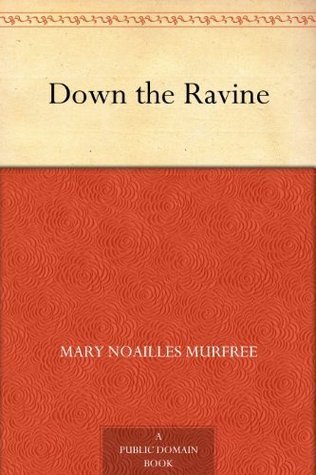 Down the Ravine Mary Noailles Murfree