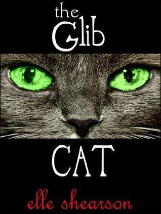 The Glib Cat - One Girls Dark Night of the Soul  by  Elle Shearson