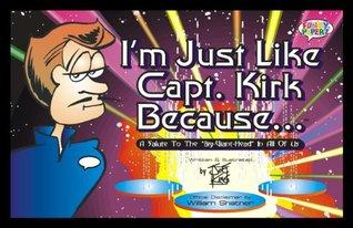 IM Just Like Capt. Kirk Because...  by  Joe King