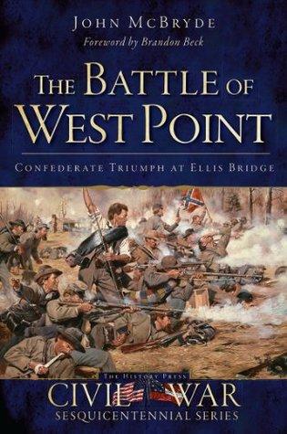 The Battle of West Point: Confederate Triumph at Ellis Bridge (Civil War Sesquicentennial) John McBryde