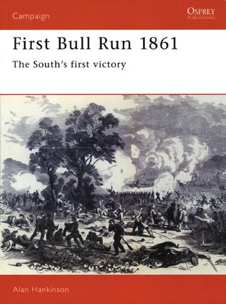First Bull Run 1861 - The Souths first victory (Campaign 10) Alan Hankinson