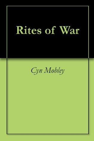 Rites of War  by  Cyn Mobley