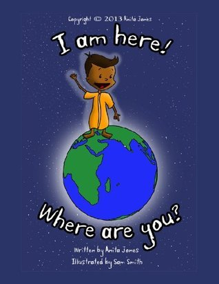 I am here! Where are you? Anita Jones