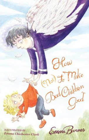 How (Not) To Make Bad Children Good Emma Barnes