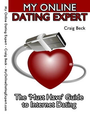 My Online Dating Expert: The Must Have Guide to Internet Dating Craig Beck