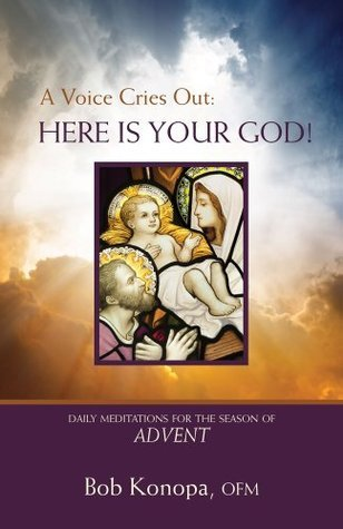 A Voice Cries Out, Here is Your God, Daily Meditations for Advent  by  Bob Konopa