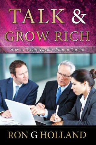 Talk And Grow Rich Ron G. Holland