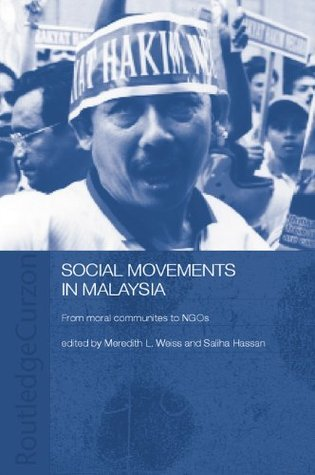 Social Movement Malaysia: From Moral Communities to NGOs  by  Meredith L. Weiss