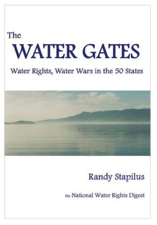 The Water Gates: Water Rights, Water Wars in the 50 States  by  Randy Stapilus