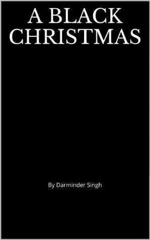 A Black Christmas  by  Darminder Singh