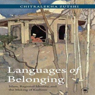 Languages of Belonging: Islam, Regional Identity, and the Making of Kashmir Chitralekha Zutshi