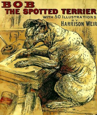 Memoirs Of Bob, The Spotted Terrier: Written By Himself Harrison Weir