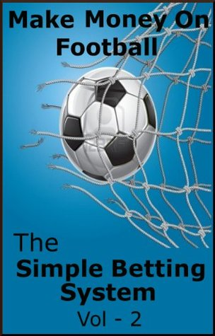 The Simple Football Betting System - Profiting From An Unlikely Market. Vol 2  by  Bob Adams