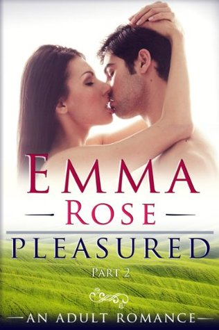 Pleasured, Part 2: A Contemporary Adult Romance  by  Emma  Rose