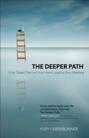 Deeper Path, The: Five Steps That Let Your Hurts Lead to Your Healing Kary Oberbrunner