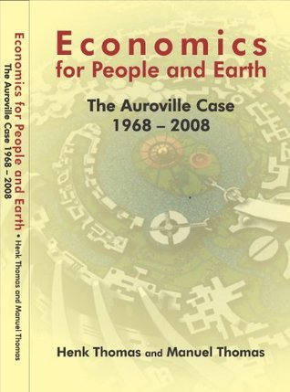 Economics for People and Earth: The Auroville Case 1968-2008  by  Henk Thomas