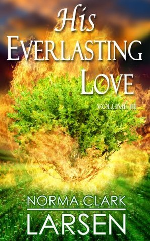 His Everlasting Love Volume III  by  Norma Clark Larsen