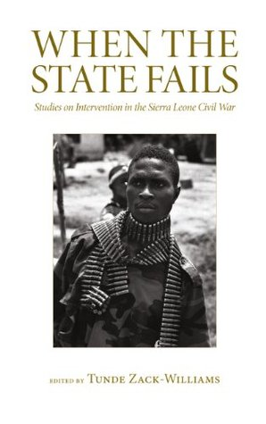 When the State Fails: Studies on Intervention in the Sierra Leone Civil War  by  Tunde Zack-Williams