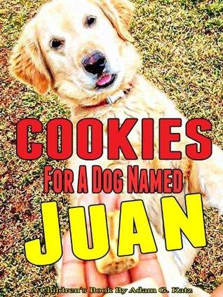 Cookies For A Dog Named Juan Adam G. Katz