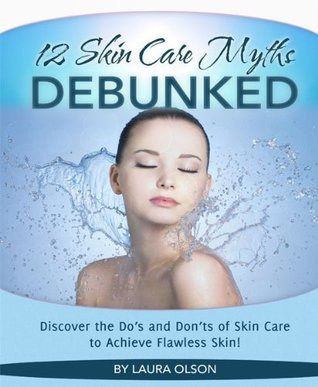 12 Skin Care Myths DEBUNKED!  by  Laura Olson