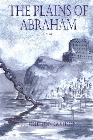 The Plains of Abraham - A Novel J. Houston Gordon
