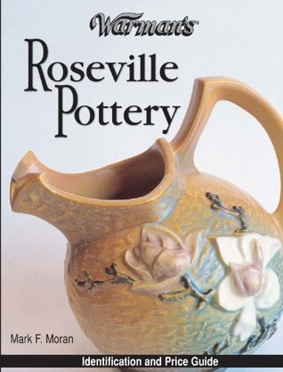 Warmans Roseville Pottery: Identification and Price Guide: Vol i Mark Moran