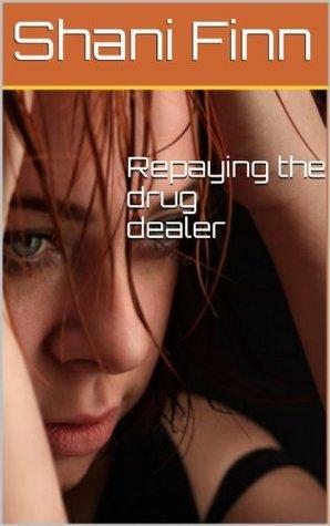 Repaying The Drug Dealer  by  Shani Finn