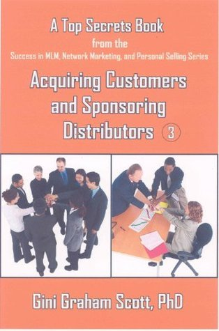 Top Secrets for Acquiring Customers and Sponsoring Distributors (A Top Secrets Book)  by  Gini Graham Scott