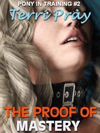 THE PROOF OF MASTERY [Pony In Training 2] Terri Pray