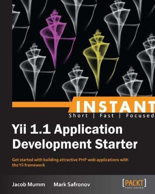Instant Yii 1.1 Application Development Starter  by  Jacob Mumm