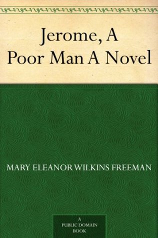 Jerome, A Poor Man A Novel  by  Mary E. Wilkins Freeman
