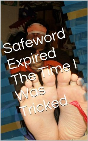 Safeword Expired The Time I Was Tricked  by  Feather Feet