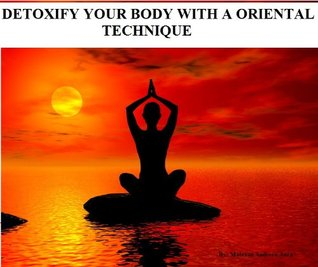 Detoxify Your Body With A Oriental Technique  by  Andreea Anca Matesan